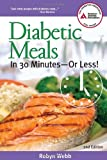 Diabetic Meals in 30 Minutes - Or Less!, Robyn Webb, 1580402658