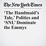 'The Handmaid's Tale,' Politics and 'SNL' Dominate the Emmys | John Koblin