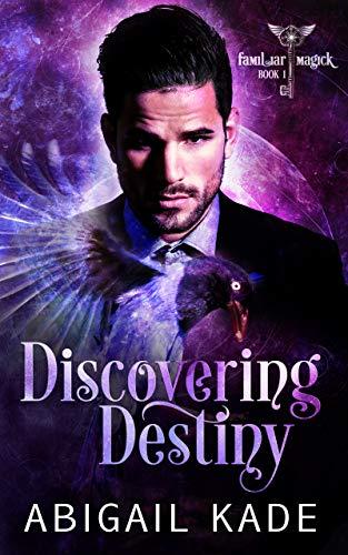 Discovering Destiny (Familiar Magick Book 1) by [Kade, Abigail]