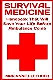 Survival Medicine: Handbook That Will Save Your Life Before Ambulance Come: (Prepper's Guide, Survival Guide, Alternative Medicine, Emergency)
