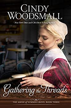 Gathering the Threads: A Novel (The Amish of Summer Grove) by [Woodsmall, Cindy]