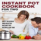 Instant Pot Cookbook for Two: Easy, Delicious and Healthy Instant Pot Recipes for Two
