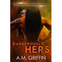 Dangerously Hers: A Sci-Fi Alien Mated Romance (Loving Dangerously Book 3)