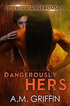 Dangerously Hers: A Sci-Fi Alien Mated Romance (Loving Dangerously Book 3) by [Griffin, A.M.]