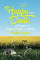 HAPPY AS A DANE: 10 SECRETS OF THE HAPPIEST PEOPLE IN THE WORLD
