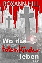 Wo die toten Kinder leben: Der erste Fall für Steinbach und Wagner (German Edition)