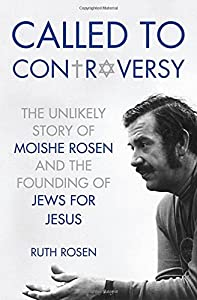 Called to Controversy: The Unlikely Story of Moishe Rosen and the Founding of Jews for Jesus from Thomas Nelson