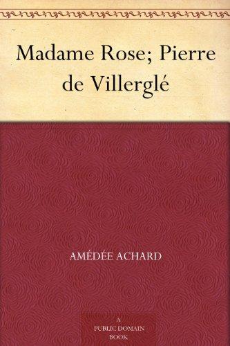 Madame Rose; Pierre de Villerglé (French Edition)