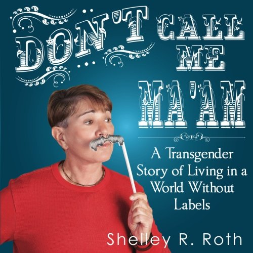 Don't Call Me Ma'am: A Transgender Story of Living In a World Without Labels ebook