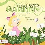 Playing in God's Garden | Marianne Tafelski McKimpson