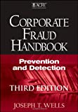 Corporate Fraud Handbook, Third Edition: Prevention and Detection
