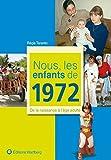 Nous, les enfants de 1972 : De la naissance à l'âge adulte