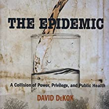 The Epidemic: A Collision of Power, Privilege, and Public Health Audiobook by David DeKok Narrated by Eddie Frierson
