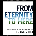 From Eternity to Here: Rediscovering the Ageless Purpose of God | Frank Viola