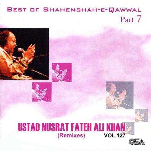 Best of Shahenshah-e-Qawwal, Part 7 / Best of Nusrat Fateh Ali Khan - Remixes, Vol. 127