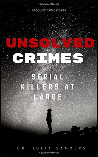 UNSOLVED CRIMES: Serial Killers at Large (Unsolved True Crime Series)