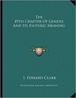The 49th Chapter Of Genesis And Its Esoteric Meaning: I  Edward