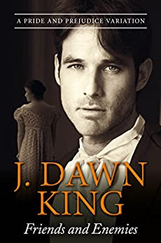 Friends and Enemies: A Pride and Prejudice Variation by [King, J Dawn]