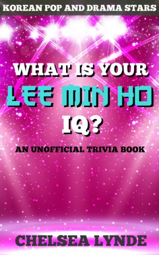 What is Your Lee Min Ho IQ?: An Unofficial Trivia Book (Korean Pop and Drama Stars 1) (The Heir Korean Drama Lee Min Ho)