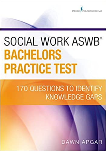 Social Work ASWB Bachelors Practice Test: 170 Questions to Identify Knowledge Gaps Dawn Apgar PhD LSW ACSW