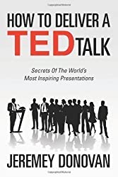 How To Deliver A TED Talk: Secrets Of The World's Most Inspiring Presentations by Donovan, Jeremey (2012)