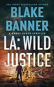 LA: Wild Justice (Harry Bauer Book 7)
