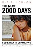 The Next 2000 Days : God &Man in Obama Two, Lennon, M. P. E., 0984836705