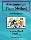 img - for Revolutionary Piano Method: Lesson Book 2: Based on Principles of Instructional Design (Volume 2) book / textbook / text book
