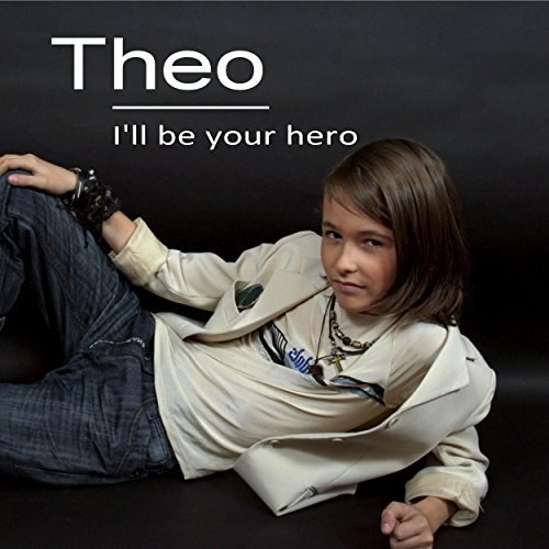 Theo - I'll be Your Hero