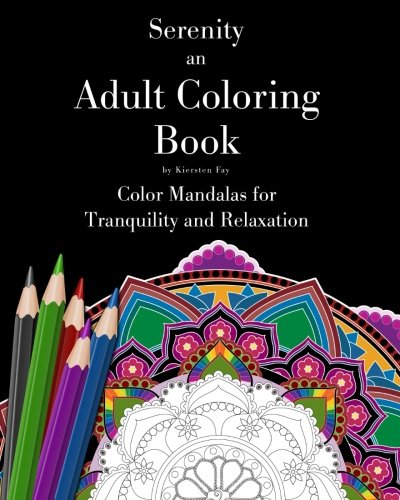 Serenity: an Adult Coloring Book: (Color Mandalas for Tranquility and Relaxation) ()