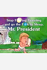 Stop F**king Tweeting and Go the F**k to Sleep, Mr. President (Our Embarrassing Government in Children's Book Form) Paperback