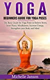 Yoga : Beginners Guide for Yoga Poses- The Basic Guide for Yoga Poses to Relieve Stress, Inner Peace, Mindfulness, Increase Energy, Strengthen your Body ... (Yoga for Mindfulness and Relieve Stress)
