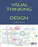 Visual Thinking for Design (Morgan Kaufmann Series in Interactive Technologies)