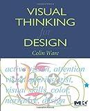 Visual Thinking for Design (Morgan Kaufmann Series in Interactive Technologies)
