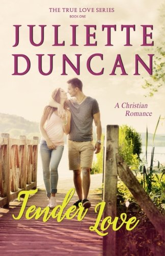 Tender Love: A Christian Romance (The True Love Series) (Volume 1)