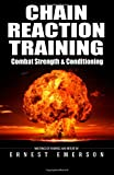 Chain Reaction Training: Exercising the Nuclear Option for Combat Strength and Conditioning