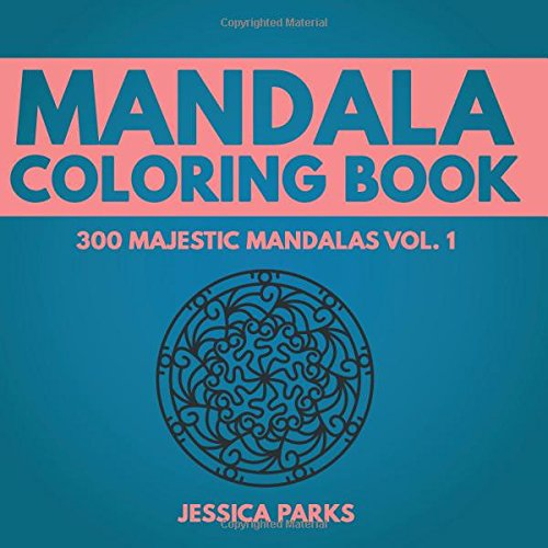 Mandala Coloring Book: 300 Unique Mandala Designs For Adult Relaxation Stress Relief Meditation Peace And Happiness (300 Majestic Mandalas - Adult Coloring Book) (Volume 1)