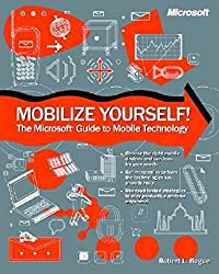 Mobilize Yourself!: The Microsoft Guide to Mobile Technology