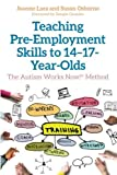 img - for Teaching Pre-Employment Skills to 14 17-Year-Olds: The Autism Works Now!  Method book / textbook / text book
