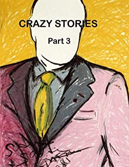 Crazy Stories: Part 3