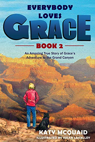 Everybody Loves Grace: A True Story of Grace's Adventure to the Grand Canyon