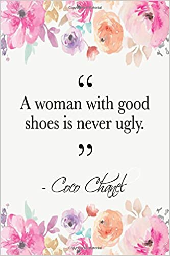 ecf352e85be A Woman With Good Shoes Is Never Ugly  Coco Chanel Quote Floral Notebook   Perfect Papers  9781980813606  Amazon.com  Books