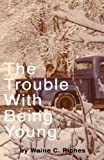 The Trouble with Being Young, Waine Riches, 1461121620