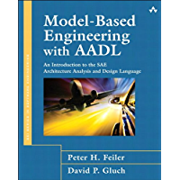 Model-Based Engineering with AADL: An Introduction to the SAE Architecture Analysis & Design Language (SEI Series in Software Engineering)