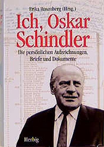 Ich, Oskar Schindler: Die persönlichen Aufzeichnungen, Briefe und Dokumente Gebundenes Buch – 1. Oktober 2000 Erika Rosenberg Herbig F A 3776622040