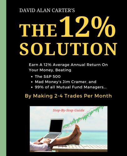 The 12% Solution: Earn A 12% Average Annual Return On Your Money, Beating The S&P 500, Mad Money