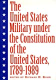 The United States Military under the Constitution of the United States, 1789-1989, , 0814746152