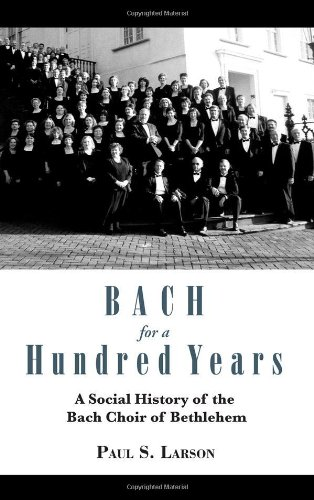 Bach for a Hundred Years: A Social History of the Bach Choir of Bethlehem by Lehigh University Press