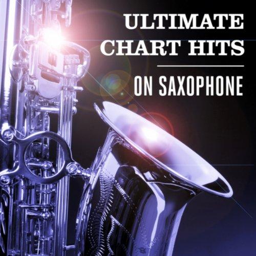 Chart Ultimate - Ultimate Chart Hits on Saxophone