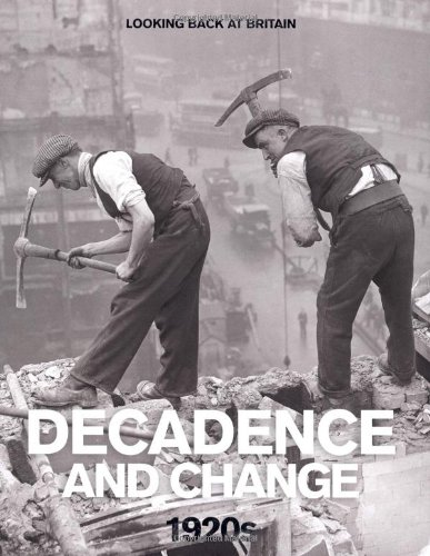 Decadence and Change: 1920's (Looking Back at Britain)